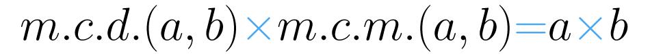 La multiplicación del m.c.d. y el m.c.m. de dos números es igual al producto de los números.